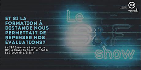 Le S & F Show « Et si la FAD nous permettait de repenser nos évaluations? » billets