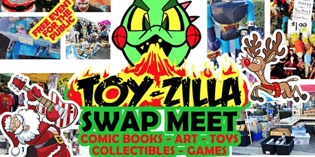DECEMBER TOY-ZILLA SWAP MEET #11 Collectibles - Toys -  Comics FREE EVENT! tickets