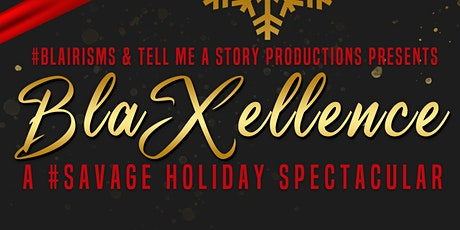 BlaXellence : A #SAVAGE  Holiday Spectacular tickets