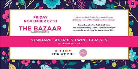 The Bazaar - Black Friday Edition with Vanety PR at Wharf Miami tickets