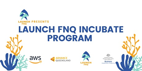 Launch FNQ Incubate Pitching Demonstrations tickets