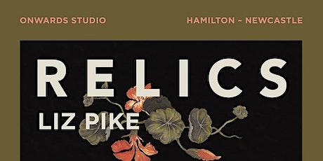 RELICS - LIZ PIKE SOLO EXHIBITION tickets