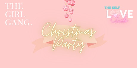THE GIRL GANG WELLNESS + THE SELF-LOVE CLUB Christmas Party tickets