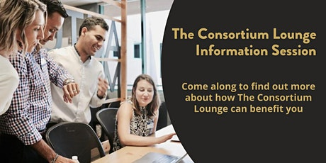 Copy of The Consortium Lounge -  Information Session tickets