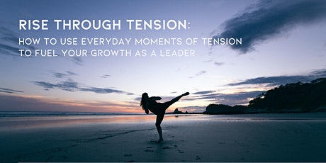 RISE THROUGH TENSION: An Online Leadership Workshop tickets
