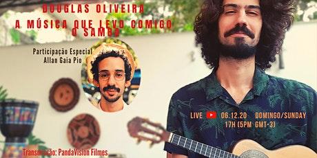 A Música que Levo Comigo- O Samba - Douglas Oliveira (Part. Allan Gaia Pio) ingressos