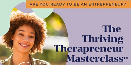 The Thriving Therapreneur Masterclass: Are You Ready To Be An Entrepreneur? tickets