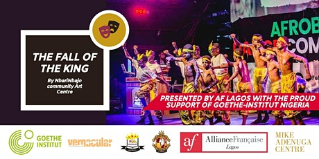 AF Lagos presents: THE FALL OF  A KING by NbariNbajo Community Art Centre tickets