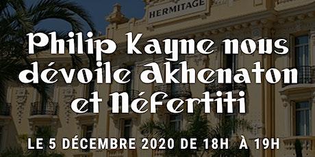 Philip Kayne nous dévoile Akhenaton et Néfertiti, un couple de légende ! biglietti