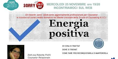 """PRONTI AL CAMBIAMENTO ? INCONTRIAMOCI SUL WEB   """"  ENERGIA POSITIVA"""" biglietti"""