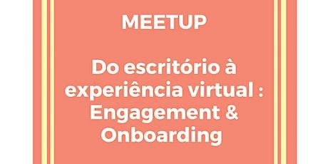 Do escritório à experiência virtual: Engagement & Onboarding bilhetes