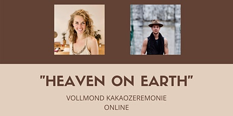 HEAVEN ON EARTH - Online Kakaozeremonie Tickets