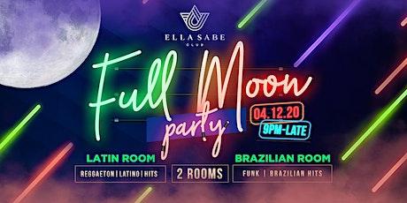 FULL MOON PARTY AT ELLA SABE (LATINO vs BRAZILIAN) tickets