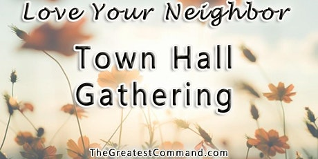 Love Your Neighbor - Townhall Gathering tickets