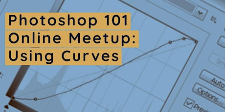 Online Meetup: Photoshop 101 Editing - Using The Curves Adjustment Layer tickets