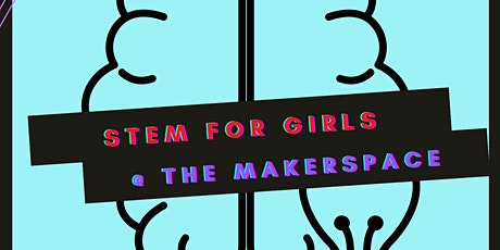 STEM Girls @ Makerspace (12-18) tickets