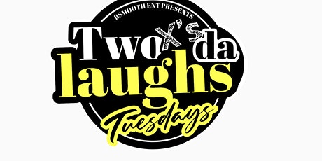 B Smooth Presents Two X's Da Laughs Tuesday's Comedy Show tickets
