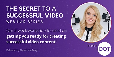 The Secret to a Successful Video - Webinar Series tickets
