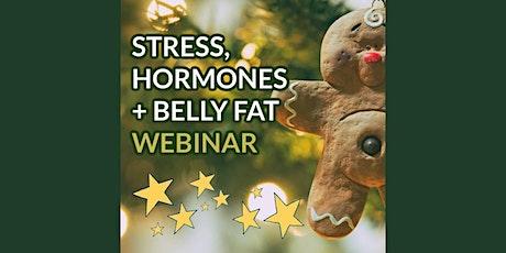 Stress, Hormones & Belly Fat - Live Webinar tickets