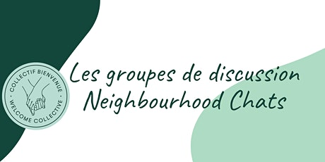 Les groupes de discussion / Welcome Collective Neighbourhood Chats tickets