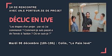 """Déclic en Live : viens rencontrer Colin pour """"Le Pain Levé"""" billets"""