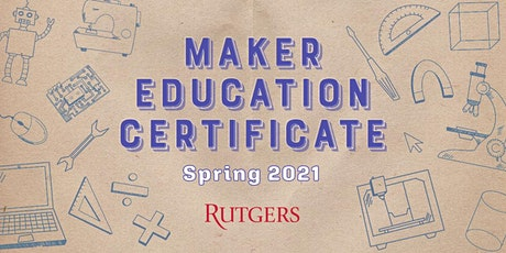 Maker Certificate at Rutgers GSE- Virtual Information Session tickets
