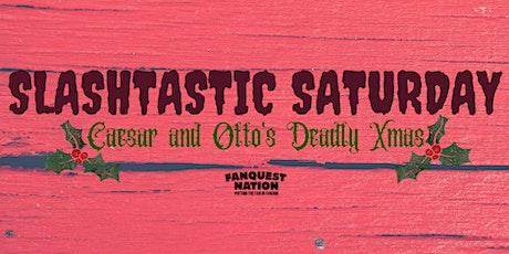 Slashtastic Saturday: Caesar and Otto's Deadly Xmas tickets