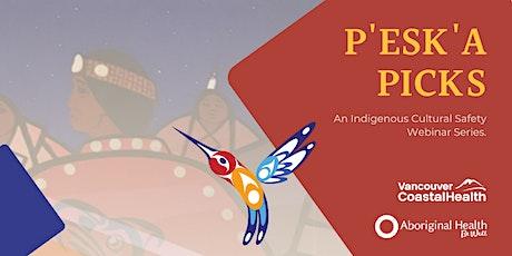P'esk'a Picks: VCH Aboriginal Patient Navigators tickets