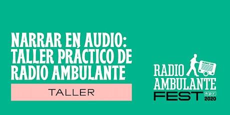 Narrar en audio: Taller Práctico  de Radio Ambulante   RAfest 2020 boletos