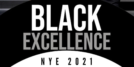 BLACK EXCELLENCE - The Ultimate Upscale New Years Eve Celebration tickets