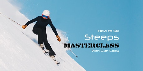 How to Ski THE STEEPS Masterclass with Dan Cody. tickets