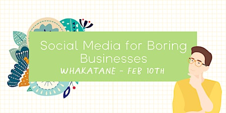 Social Media for Boring Businesses - Whakatane tickets
