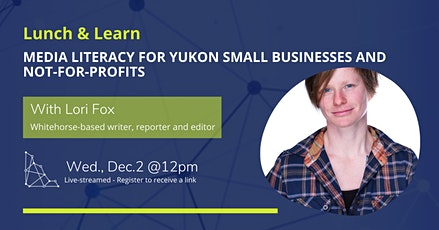Lunch and Learn: Media literacy for Yukon small businesses and not-for-profits billets
