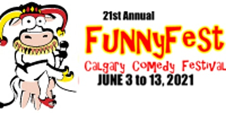 June 3 to 13, 2021 - 21st  Annual FunnyFest Calgary Comedy Festival tickets