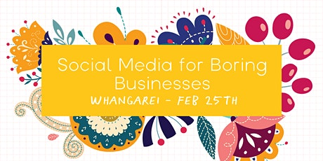 Social Media for Boring Businesses - Whangarei tickets