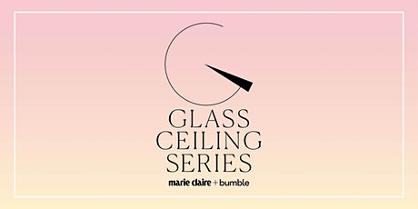 marie claire + Bumble Glass Ceiling Series tickets
