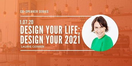 Speaker Series: Design Your Life; Design Your 2021 tickets