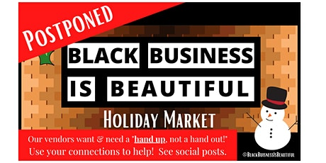 Black Business is Beautiful Indoor Holiday Market - POSTPONED!!! tickets