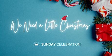 SUNDAY CELEBRATION: We Need a Little Christmas tickets