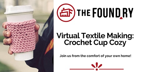 Crochet Cup Cozy- Virtual Textile Making w/The Foundry tickets