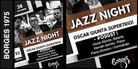JAZZ NIGHT CON OSCAR GIUNTA SUPERTRIO!! - #OGST! entradas