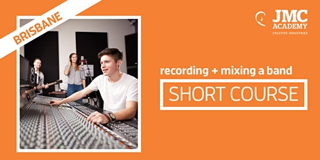 Recording + Mixing a Band Short Course (JMC Brisbane) tickets