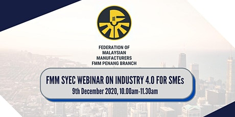 FMM PENANG SYEC WEBINAR: INDUSTRY 4.0 FOR SMEs tickets