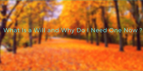 What Is a Will and Why Do I Need One Now ? tickets