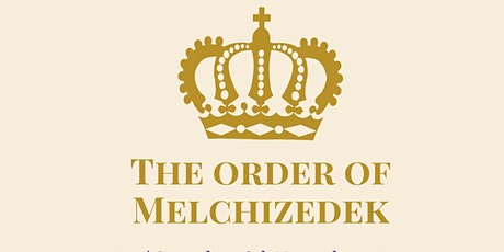 The order of Melchizedek tickets