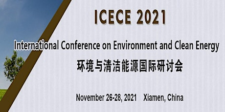 Int'l Conference on Environment and Clean Energy (ICECE 2021) tickets