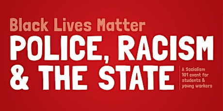 Socialism 101: Police, racism & the state tickets
