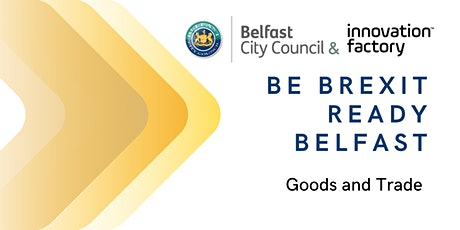 Be Brexit Ready Belfast - Goods and Trade tickets