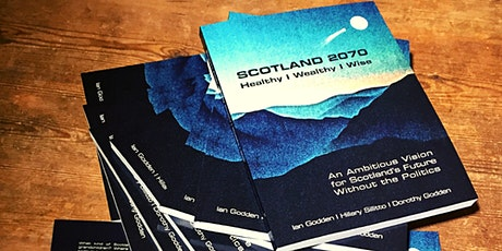 Join us as we launch our book:  Scotland 2070 – Healthy, Wealthy, and Wise tickets