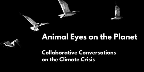 Animal Eyes on the Planet: Conversations on the Climate Crisis tickets